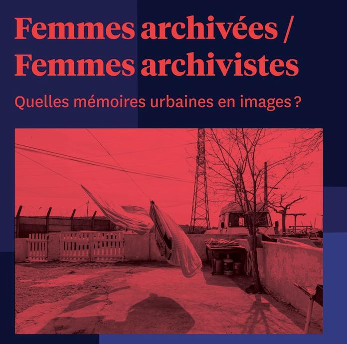 15 juin 2018 9h à 18h Femmes archivées / Femmes archivistes Quelles mémoires urbaines en images ?